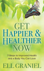 Get Happier & Healthier Now: 7-Steps to Improved Health & a Body You Can Love Cover Image