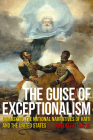 The Guise of Exceptionalism: Unmasking the National Narratives of Haiti and the United States (Critical Caribbean Studies) Cover Image