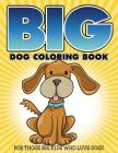Big Dog Coloring Book: For Those Big Kids Who Love Dogs Cover Image