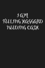 I Am Feeling Haggard Needing Cash: Funny country saying notebook Cover Image