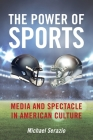 The Power of Sports: Media and Spectacle in American Culture (Postmillennial Pop #23) Cover Image