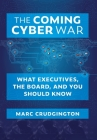 The Coming Cyber War: What Executives, the Board, and You Should Know Cover Image
