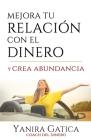 Mejora Tu Relación Con El Dinero Y Crea Abundancia Cover Image