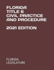 Florida Title 6 Civil Practice and Procedure 2021 Edition Cover Image