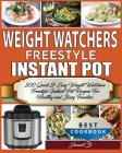 Weight Watchers Freestyle Instant Pot Cookbook: 300 Quick & Easy Weight Watchers Freestyle Instant Pot Recipes For Healthy and Busy Families Cover Image