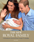 The New Royal Family: Celebrating the Arrival of Prince George of Cambridge Cover Image
