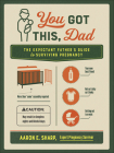 You Got This, Dad: The Expectant Father's Guide to Surviving Pregnancy Cover Image