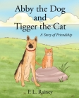 Abby the Dog and Tigger the Cat: A Story of Friendship Cover Image