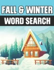 Word Search Fall and Winter: Autumn & Winter Seasons Word Find Puzzle Book for Adults and Teens, Large Print Cover Image
