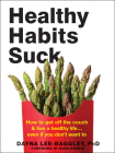 Healthy Habits Suck: How to Get Off the Couch and Live a Healthy Life... Even If You Don't Want to Cover Image