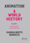 Animation: A World History: Volume I: Foundations - The Golden Age Cover Image