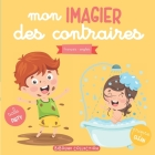 Mon imagier des contraires: Livre éducatif et ludique français-anglais pour enfants et tout-petits Cover Image