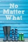 No Matter What: An Adoptive Family's Story of Hope, Love and Healing Cover Image