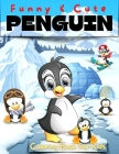 Fun And Cute Penguin Coloring Book For Kids: Great Coloring Book Full Of Cool Penguins Coloring Pages. Big Adventure Coloring Book For Kids, Toddlers Cover Image