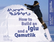 How to Build an Iglu & a Qamutiik (English/Inuktitut): Inuit Tools and Techniques, Volume One Cover Image