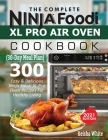 The Complete Ninja Foodi XL Pro Air Oven Cookbook: 300 Easy & Delicious Ninja Foodi XL Pro Oven Recipes For Healthy Living (30-Day Meal Plan Included) Cover Image