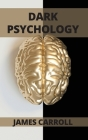 Dark Psychology: A Complete guide to how to analyze people and how to use dark psychology in daily life Cover Image