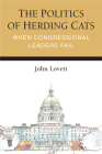 The Politics of Herding Cats: When Congressional Leaders Fail (Legislative Politics And Policy Making) Cover Image