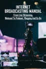 Internet Broadcasting Manual: From Live Streaming, Webcast To Podcast, Vlogging And So On: Guide To Internet Broadcasting Equipment Cover Image