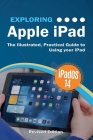 Exploring Apple iPad: iPadOS 14 Edition: The Illustrated, Practical Guide to Using your iPad Cover Image