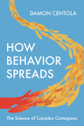 How Behavior Spreads: The Science of Complex Contagions (Princeton Analytical Sociology #3) Cover Image