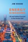 Energy Kingdoms: Oil and Political Survival in the Persian Gulf (Center on Global Energy Policy) Cover Image