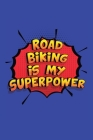 Road Biking Is My Superpower: A 6x9 Inch Softcover Diary Notebook With 110 Blank Lined Pages. Funny Road Biking Journal to write in. Road Biking Gif Cover Image
