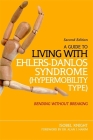 A Guide to Living with Ehlers-Danlos Syndrome (Hypermobility Type): Bending Without Breaking (2nd Edition) Cover Image