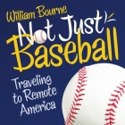 Not Just Baseball: Traveling to Remote America Cover Image