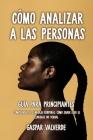 Cómo Analizar a las Personas: Guía para Principiantes - Comprender el Lenguaje Corporal: Cómo saber leer el lenguaje no verbal Cover Image