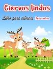 Ciervos lindos Libro para colorear: Páginas para colorear únicas para niños Especial para niños y jóvenes con creatividad Mucha diversión Cover Image