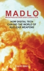 MADLO - Mutual Assured Destruction Leadership Only: How Digital Technology Can Rid The World of Nuclear Weapons Cover Image
