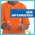 Ser Optimistas (Being Optimistic) (Construyendo El Caracter (Building Character)) Cover Image