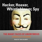 Hacker, Hoaxer, Whistleblower, Spy: The Many Faces of Anonymous Cover Image