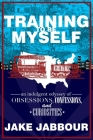 Training to Be Myself: An Indulgent Odyssey of Obsessions, Confessions, and Curiosities Cover Image