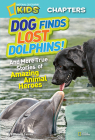 National Geographic Kids Chapters: Dog Finds Lost Dolphins: And More True Stories of Amazing Animal Heroes (NGK Chapters) Cover Image