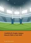 Castleford's Rugby League Results 1926 to July 2020 Cover Image