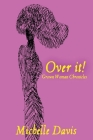 Over It! Grown Woman Chronicles Cover Image