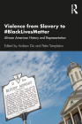 Violence from Slavery to #blacklivesmatter: African American History and Representation Cover Image