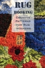 Rug Hooking: Creative Patterns for Rug Hookers: Rug Hooking Tutorials Book Cover Image
