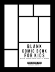 Blank Comic Book for Kids: Draw Your Own Comic Book, Make Your Own Comic Book, Sketch Book for Kids Cover Image