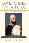 Commander of the Faithful: The Life and Times of Emir Abd el-Kader: A Story of True Jihad Cover Image