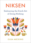 Niksen: Embracing the Dutch Art of Doing Nothing Cover Image