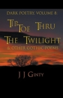 Dark Poetry, Volume 8: Tiptoe Thru The Twilight & Other Gothic Poems Cover Image