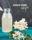 Kombucha Brewing Log Book: Keep track of your kombucha making (Kombucha Recipe Book / Kombucha Journal to record and write in) Cover Image