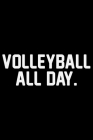 Volleyball All Day: Volleyball Journal Notebook - Volleyball Lover Gifts - Volleyball Player Notebook Journal - Volleyball Coach Journal N Cover Image