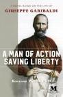 A Man of Action Saving Liberty: A Novel Based on the Life of Giuseppe Garibaldi Cover Image