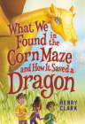 What We Found in the Corn Maze and How It Saved a Dragon Cover Image