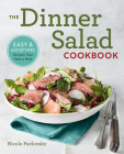 The Dinner Salad Cookbook: Easy & Satisfying Recipes That Make a Meal Cover Image