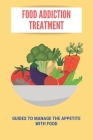 Food Addiction Treatment: Guides To Manage The Appetite With Food: How To Manage Emotional Eating Cover Image